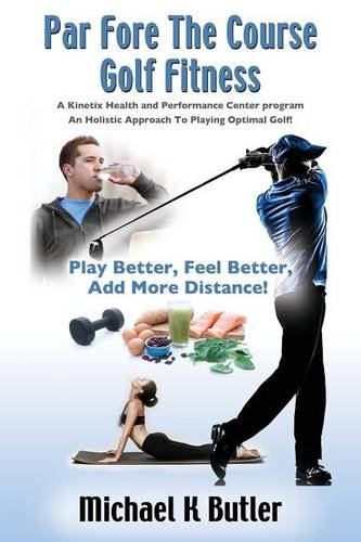 Par Fore The Course Golf Fitness: A Kinetix Health and Performance Center Program