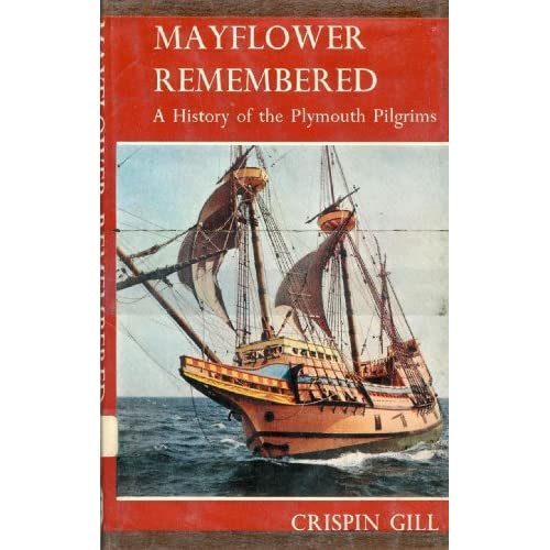 Mayflower Remembered: A History of the Plymouth Pilgrims Crispin Gill