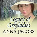Legacy of Greyladies: Greyladies Trilogy, Book 3 | Anna Jacobs