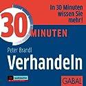 30 Minuten Verhandeln Hörbuch von Peter Brandl Gesprochen von: Gilles Karolyi, Gisa Bergmann, Gordon Piedesack