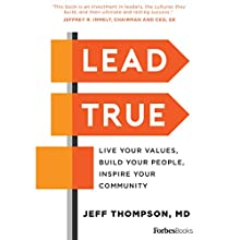 Lead True: Live Your Values, Build Your People, Inspire Your Community Audiobook by Jeff Thompson Narrated by Jeff Thompson