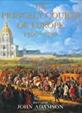 The Princely Courts of Europe 1500-1750 (1841880973) by Adamson, John