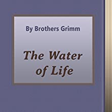 The Water of Life (       UNABRIDGED) by Brothers Grimm Narrated by Anastasia Bertollo