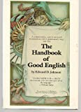 The Handbook of Good English (0871961415) by Johnson, Edward D.