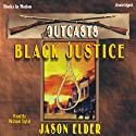 Black Justice: The Outcasts #2 (       UNABRIDGED) by Jason Elder Narrated by Michael Taylor