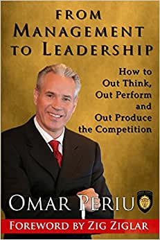 From Management To Leadership: How To Out Think, Out Perform And Out Produce The Competition
