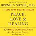 Peace, Love & Healing: Bodymind Communication & the Path to Self-Healing: An Exploration (       UNABRIDGED) by Bernie S. Siegel Narrated by Bernie S. Siegel
