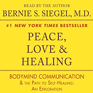 Peace, Love & Healing: Bodymind Communication & the Path to Self-Healing: An Exploration | [Bernie S. Siegel]