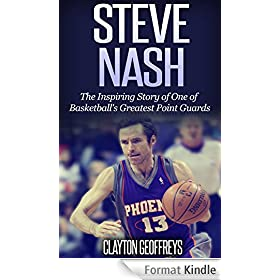 Steve Nash: The Inspiring Story of One of Basketball's Greatest Point Guards (English Edition)