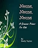 Nouns, Nouns, Nouns (A Grammar Primer for Kids) (English Edition)