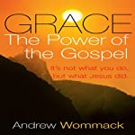 Grace, the Power of the Gospel | Andrew Wommack