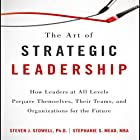The Art of Strategic Leadership: How Leaders at All Levels Prepare Themselves, Their Teams, and Organizations for the Future Hörbuch von Steven J. Stowell, Stephanie S. Mead Gesprochen von: Anne Flosnik