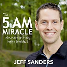 The 5 A.M. Miracle: Dominate Your Day Before Breakfast Audiobook by Jeff Sanders Narrated by Jeff Sanders