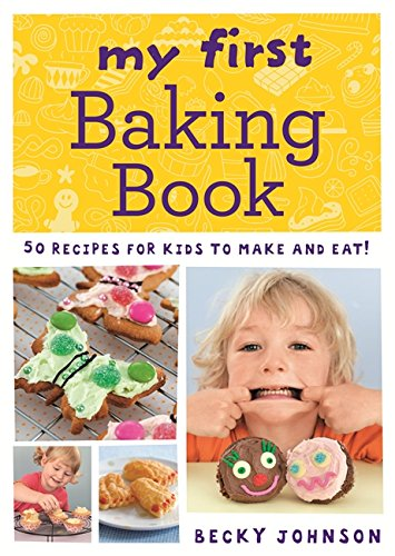 ... Baking Book: 50 Recipes for Kids to Make and Eat! by Becky Johnson