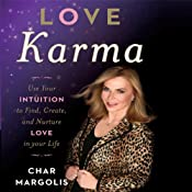 Love Karma: Use Your Intuition to Find, Create, and Nurture Love in Your Life | [Char Margolis]