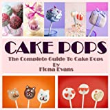 Cake Pops: 50 Delicious Cake Pop Recipes, Tips & Tricks for Mini Tasty Treats ~ Fiona Evans