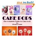 Cake Pops: 50 Delicious Cake Pop Recipes, Tips & Tricks for Mini Tasty Treats (English Edition)