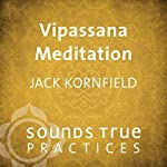 Vipassana Meditation: Mindfulness and Lovingkindness | Jack Kornfield