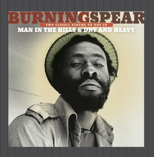 Burning Spear - Man in the Hills & Dry and Heavy - Zortam Music