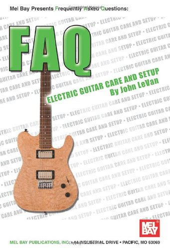 Mel Bay Faq: Electric Guitar Care And Setup