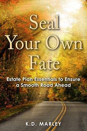 Seal Your Own Fate: Estate Plan Essentials To Ensure A Smooth Road Ahead by K.D. Marley ebook deal