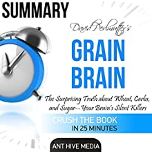 David Perlmutter's Grain Brain: The Surprising Truth About Wheat, Carbs, and Sugar - Your Brain's Silent Killers Summary Audiobook by  Ant Hive Media Narrated by Scott Clem