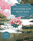 img - for Handmade Hostess: 12 Imaginative Party Ideas for Unforgettable Entertaining 36 Sewing & Craft Projects 12 Desserts book / textbook / text book
