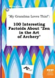 """My Grandma Loves This!"": 100 Interesting Factoids about ""Zen in the Art of Archery"""