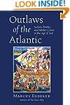 Outlaws of the Atlantic: Sailors, Pir...