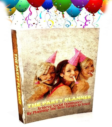 The Party Planner : Event Planning Made Easy - The Best Guide To Throwing The Perfect Party With Party Themes, Party Ideas, Party Games & Party Recipes