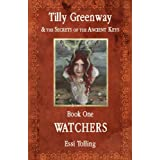 Watchers (Tilly Greenway and the Secrets of the Ancient Keys Book 1) ~ Essi Tolling