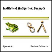Institute of Antiquities: Bequests (Episode 2) | Barbara Goldstein