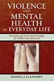 Violence and Mental Health in Everyday Life: Prevention and Intervention Strategies for Children and Adolescents (Violence Prevention and Policy)