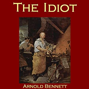 The Idiot | [Arnold Bennett]