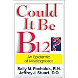 Could it be B12?: An Epidemic of Misdiagnosesby Sally M. Pacholok