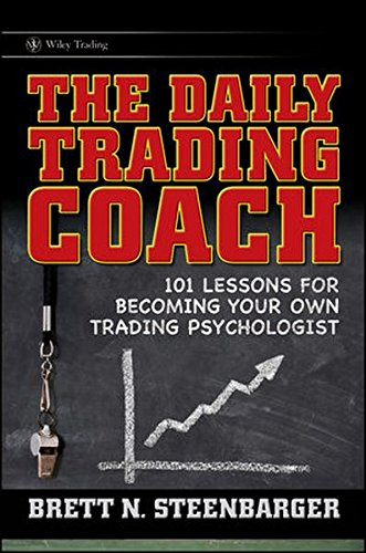 The Daily Trading Coach: 101 Lessons for Becoming Your Own Trading Psychologist, by Brett N. Steenbarger