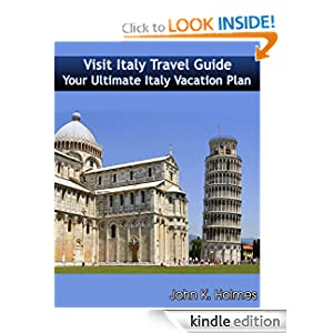 Visit Italy Travel Guide: Your Ultimate Italy Vacation Plan