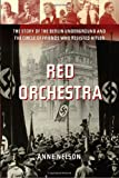 Red Orchestra The Story of the Berlin Underground and the Circle of Friends Who Resisted Hitler