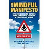 The Mindful Manifesto: How doing less and noticing more can help us thrive in a stressed-out worldby Dr Jonty Heaversedge