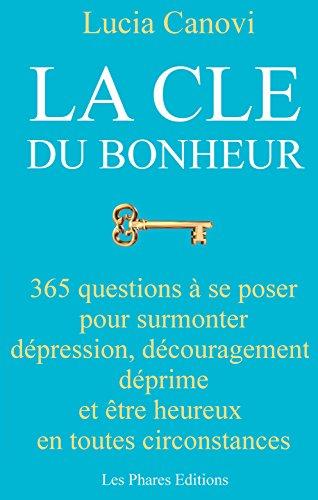 Couverture du livre La clé du bonheur: 365 questions à se poser pour surmonter dépression, découragement, déprime et être heureux en toutes circonstances