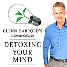 Glenn Harrold's Ultimate Guide to Detoxing Your Mind  by Glenn Harrold Narrated by Glenn Harrold