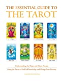 The Essential Guide to the Tarot: Understanding and Working with the Major and Minor Arcana
