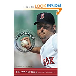 Knuckler: My Life with Baseball's Most Confounding Pitch Tim Wakefield and Tony Massarotti