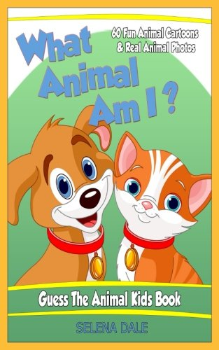 What Animal Am I? Guess the Animal Kids Book: 60 Fun Animal...