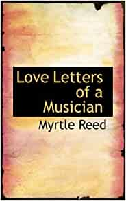 Love Letters Of A Musician Myrtle Reed 9780554696997