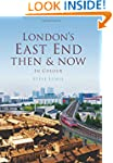 London's East End Then & Now (Then &...