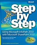 Using Microsoft InfoPath 2010 with Microsoft SharePoint 2010 Step by Step (Step by Step (Microsoft))