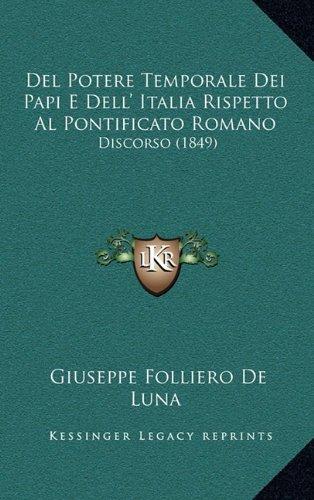 del Potere Temporale Dei Papi E Dell' Italia Rispetto Al Pontificato Romano: Discorso (1849)