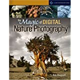 The Magic of Digital Nature Photography (A Lark Photography Book) ~ Rob Sheppard
