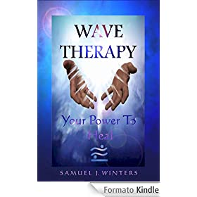 Wave Therapy, Your Power To Heal (English Edition)